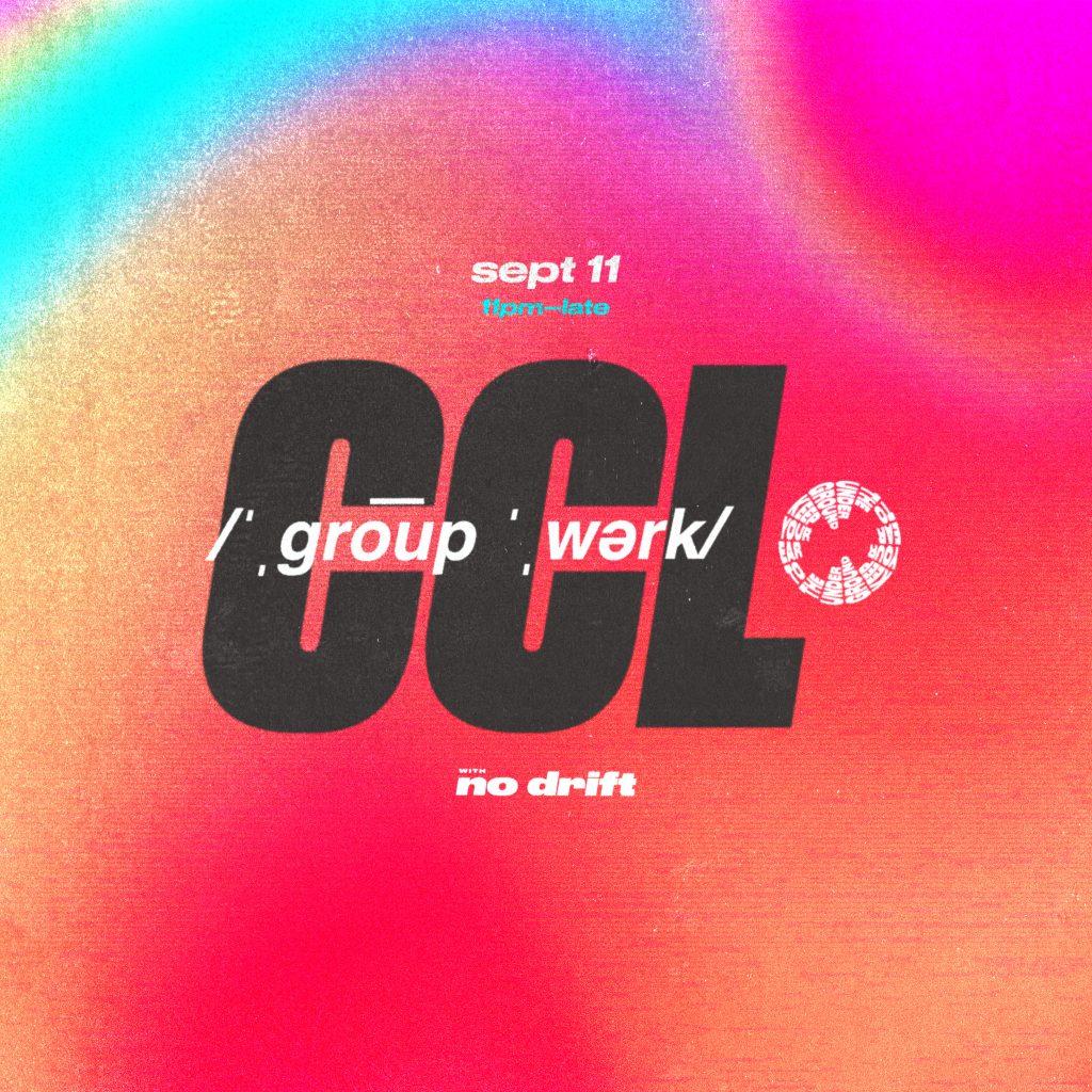 GROUPWORK presents CCL w/NO DRIFT